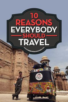 Click here to read about the 10 reasons everybody should travel.