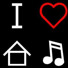 I LOVE HOUSE MUSIC.