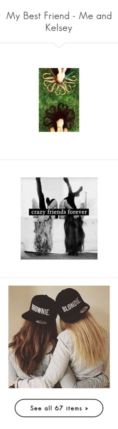 """""""My Best Friend - Me and Kelsey"""" by c-a-marie2000 ❤ liked on Polyvore featuring pictures, best friends, other, backgrounds, black, instagram, pics, icon, photos and tumblr"""