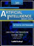 Free Kindle Book -   Java: Artificial Intelligence; Made Easy, w/ Java Programming; Learn to Create your * Problem Solving * Algorithms! TODAY! w/ Machine Learning & Data Structures (Artificial Intelligence Series) Check more at http://www.free-kindle-books-4u.com/computers-technologyfree-java-artificial-intelligence-made-easy-w-java-programming-learn-to-create-your-problem-solving-algorithms-today-w-machine-learning-data-structures/