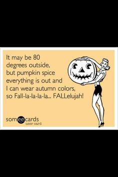 Yes! Weather it's Texas or Cali I'm going to enjoy my pumpkin spice! Can't wait to move to a place that has a real fall!