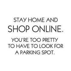Stay home and shop online.  You're too pretty to have to look for a parking spot :P