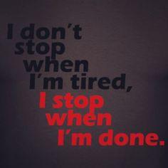 I don't stop when I'm tired I stop when I'm done... fb.com/healthyfitdave