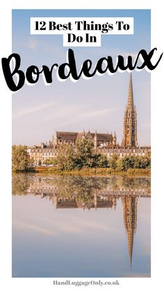 12 Of The Best Things To Do In Bordeaux, France