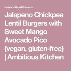 Jalapeno Chickpea Lentil Burgers with Sweet Mango Avocado Pico {vegan, gluten-free}   Ambitious Kitchen