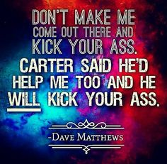 haaaaa! More funky Dave Talk! :) 'Cuz Carter will. Kick your ass that is. :) haha #davespeak