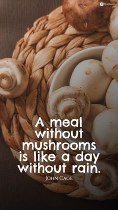 A meal without mushrooms is like a day without rain. - John Cage #MushroomQuotes #FoodQuotes #Quoteish Life Is Tough Quotes, Success Quotes And Sayings, Everyday Quotes, Keep Going Quotes, Go For It Quotes, Overcoming Fear Quotes, Head Up Quotes, Mercy Quotes, Mission Quotes
