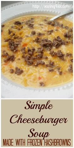 Simple Cheeseburger Soup made with Frozen Hashbrowns. http://saving4six.com/2014/03/simple-cheeseburger-soup-made-with-hashbrowns.html