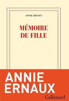 Avril 2016. Annie Ernaux, Mémoire de fille, Gallimard, 2016