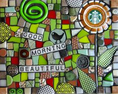 GOOD MORNING BEAUTIFUL!  mixed media stained glass and polymer clay mosaic assemblage art
