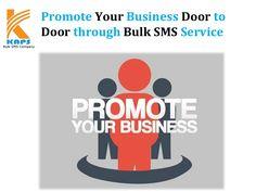 Promote your Business Door to Door through Bulk SMS Service http://www.slideshare.net/Bulk_SMS_Company/promote-your-business-door-to-door-through-bulk-sms-service