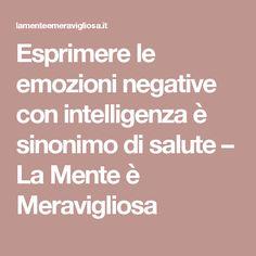 Esprimere le emozioni negative con intelligenza è sinonimo di salute – La Mente è Meravigliosa