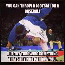 You can throw a football, or a baseball. But try throwing something that's trying to throw you. BJJ