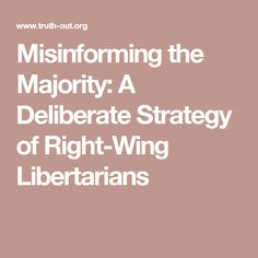 Misinforming the Majority: A Deliberate Strategy of Right-Wing Libertarians