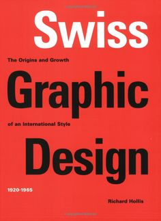Swiss Graphic Design: The Origins and Growth of an International Style, 1920-1965: Richard Hollis: 9780300106763: Amazon.com: Books
