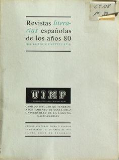 Revistas literarias españolas de los años 80 : (en lengua castellana) : [catálogo de la Exposición] / textos Andrés Sánchez Robayna http://absysnetweb.bbtk.ull.es/cgi-bin/abnetopac01?TITN=133723
