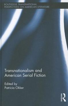 Transnationalism and American serial fiction / edited by Patricia Okker - New York : Routledge, 2012