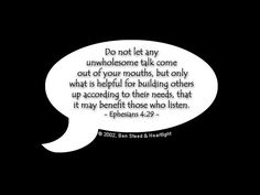 Inspirational illustration of Ephesians 4:29 -- Do not let any unwholesome talk come out of your mouths, but only what is helpful for building others up according to their needs, that it may benefit those who listen.