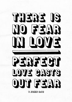 """There is no fear in love; but perfect love casts out fear. 1 John 4:18.  Available as an 8"""" x 10"""" print here."""