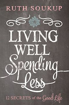 Living Well, Spending Less: 12 Secrets of the Good Life by Ruth Soukup http://smile.amazon.com/dp/0310337674/ref=cm_sw_r_pi_dp_TaVOub0NMP08K