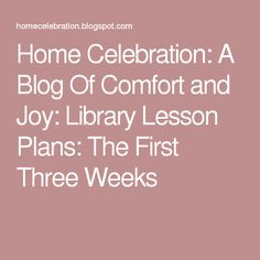 Home Celebration: A Blog Of Comfort and Joy: Library Lesson Plans: The First Three Weeks