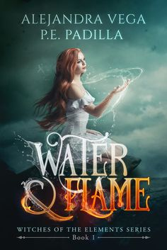 Water & Flame (Witches of the Elements #1) by Alejandra Vega and P.E. Padilla