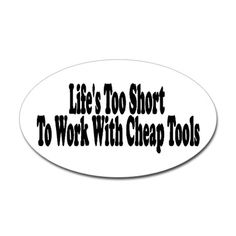 Life's too short to work with Oval Decal by woodworking4u