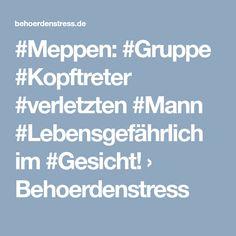 #Meppen: #Gruppe #Kopftreter #verletzten #Mann #Lebensgefährlich im #Gesicht! › Behoerdenstress