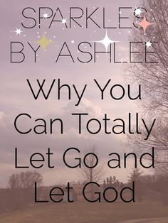 Why You Can Totally Let Go and Let God by Sparkles by Ashlee: faith, funny, & fulfilling dreams
