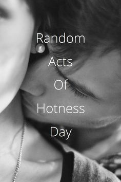 Random acts of hotness day ~ September 1st ~ Relationship quotes