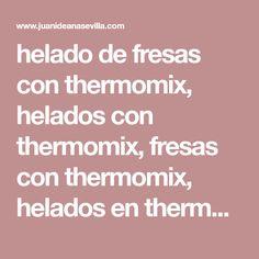 helado de fresas con thermomix, helados con thermomix, fresas con thermomix, helados en thermomix, Strawberry Ice Cream, Strawberry Fruit, Deserts, Cook