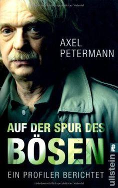 Auf der Spur des Bösen: Ein Profiler berichtet von Axel Petermann, http://www.amazon.de/dp/3548373259/ref=cm_sw_r_pi_dp_--7.rb0Q0ET4P