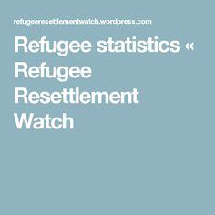 Refugee statistics « Refugee Resettlement Watch