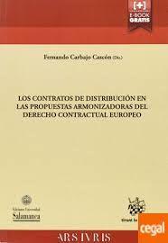 Los Contratos de distribución en las propuestas armonizadoras del derecho contractual europeo : repercusiones en el derecho español y en la práctica contractual / Fernando Carbajo Cascón (Dir.)