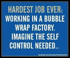 OMG. I almost spit my protein smoothie out when I read this! So funny...especially when you actually start to imagine a huge factory with bubble wrap everywhere, rather just reading the words and knowing they're funny.