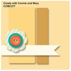 CCMC277 - we have a GREAT sketch challenge for you this week on Create with Connie and Mary Thursday Challenge!  Come join the fun!