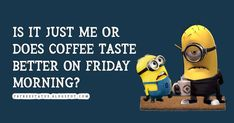 friday memes funny, Is it just me or does coffee taste better on Friday mornings? Happy Friday Quotes, Friday Meme, Friday Images, Funny Quotes, Funny Memes, Friday Morning, Just Me, Mornings, Wellness