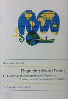 Financing World Trade, an Appraisal of the International Monetary System & of Proposals for Reform, by Raymond F. Mikesell http://www.amazon.com/dp/B00JCVCB5U/ref=cm_sw_r_pi_dp_gAt-tb0TQ24QA