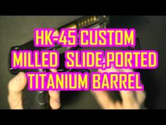 HK 45 CUSTOM, MILLED,PORTED,NIGHTSIGHTS,TITANIUM BARREL