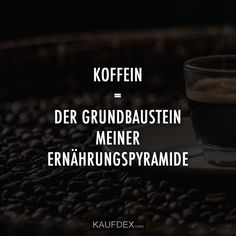Caffeine = the basic building block of my food pyramid Kaufdex , My Food Pyramid, Farmhouse Bathroom Art, Ab Diet, Workout Humor, Love Quotes For Him, Coffee Quotes, Coffee Love, Caffeine, I Foods