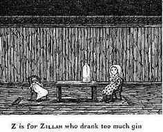 Z is for Zillah who drank too much gin.