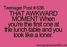 happens a lot... especially since I'm the only one who packs their lunch and everyone else has to wait in line.