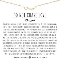 Do not chase love. Do not chase people. Chase adventure, spontaneity and inspiration. Love Yourself Quotes, Self Love Quotes, Bff, I Hope You Know, Love Necklace, Necklace Ideas, True Quotes, Heart Quotes, Worth Quotes