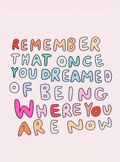 remember that once you dreamed of being where you are now quote inspire Now Quotes, Cute Quotes, Happy Quotes, Words Quotes, Positive Quotes, Quotes To Live By, Motivational Quotes, Inspirational Quotes, Positive Affirmations