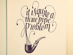 Hand Lettering Quotes - Artsy quotations - Chicquero - it-is-quite-a-three-pipe-problem