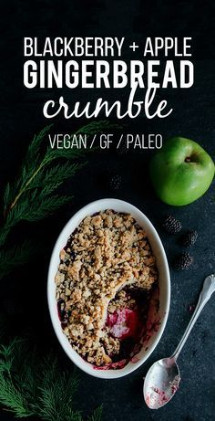 Blackberry, Apple & Gingerbread Crumble (Vegan + Paleo)