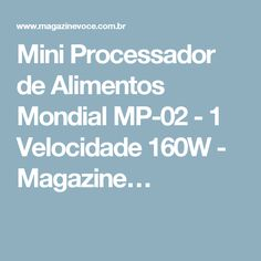 Mini Processador de Alimentos Mondial MP-02 - 1 Velocidade 160W - Magazine…