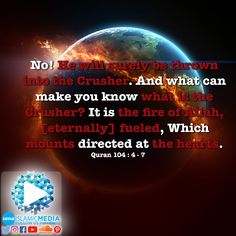 No! He will surely be thrown into the Crusher. And what can make you know what is the Crusher? It is the fire of Allah, [eternally] fueled, Which mounts directed at the hearts. (Quran 104:4-7)  #imedia #imediaau #islamicmedia #islamic #media #reminder #quran #koran #uma #unitedmuslimsofaustralia #remember #lord #devotion #devoted #name #islam #muslim #religion #fire #eternal #hell #jahanam #fuel #hearts #crush #crusher