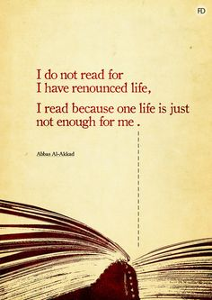 """I read because one life is just not enough for me..."" - Abbas Al-Akkad #quotes #writing #reading"