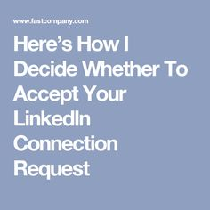 Here's How I Decide Whether To Accept Your LinkedIn Connection Request